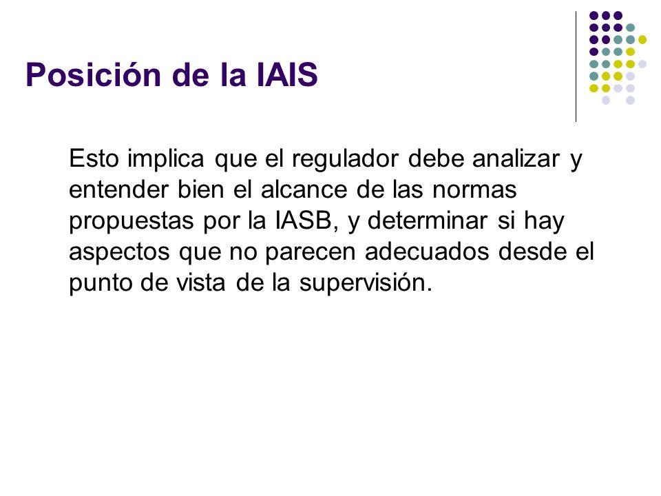 Posición de la IAIS Esto implica que el regulador debe analizar y entender bien el alcance de las normas propuestas por la IASB, y determinar si hay a