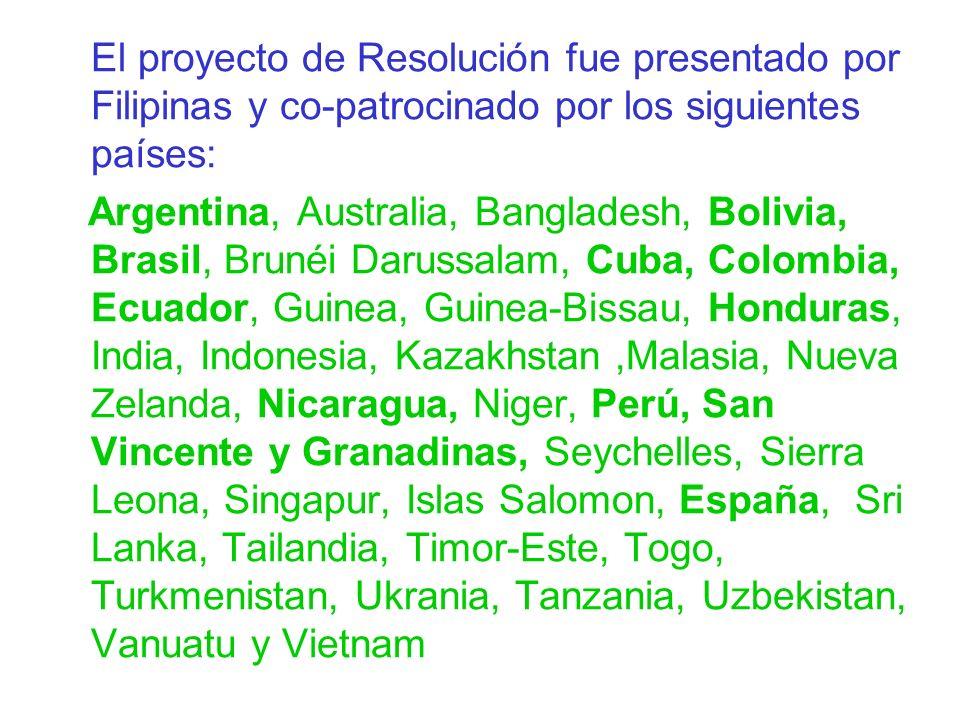El proyecto de Resolución fue presentado por Filipinas y co-patrocinado por los siguientes países: Argentina, Australia, Bangladesh, Bolivia, Brasil,
