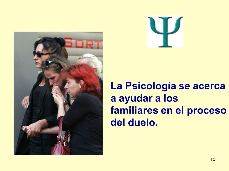 10 La Psicología se acerca a ayudar a los familiares en el proceso del duelo.