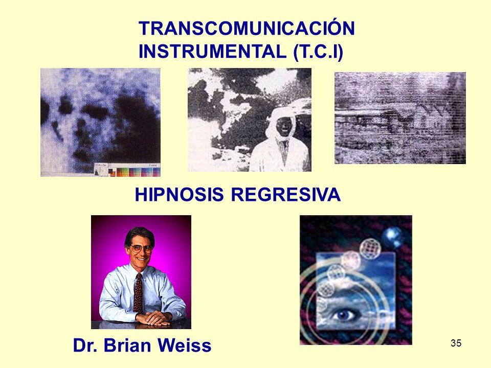 35 TRANSCOMUNICACIÓN INSTRUMENTAL (T.C.I) HIPNOSIS REGRESIVA Dr. Brian Weiss