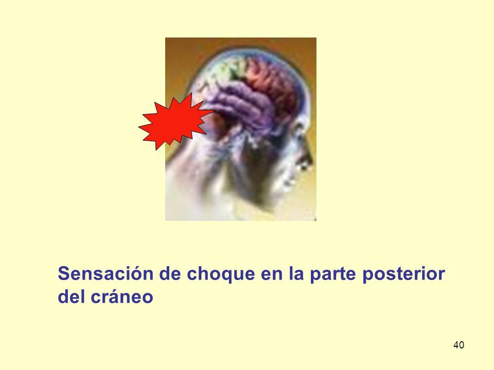 40 Sensación de choque en la parte posterior del cráneo