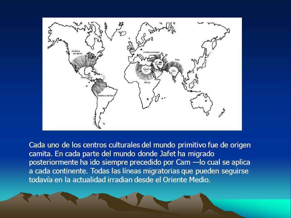 Cada uno de los centros culturales del mundo primitivo fue de origen camita. En cada parte del mundo donde Jafet ha migrado posteriormente ha ido siem