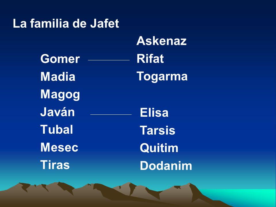 La familia de Jafet Gomer Madia Magog Javán Tubal Mesec Tiras Askenaz Rifat Togarma Elisa Tarsis Quitim Dodanim