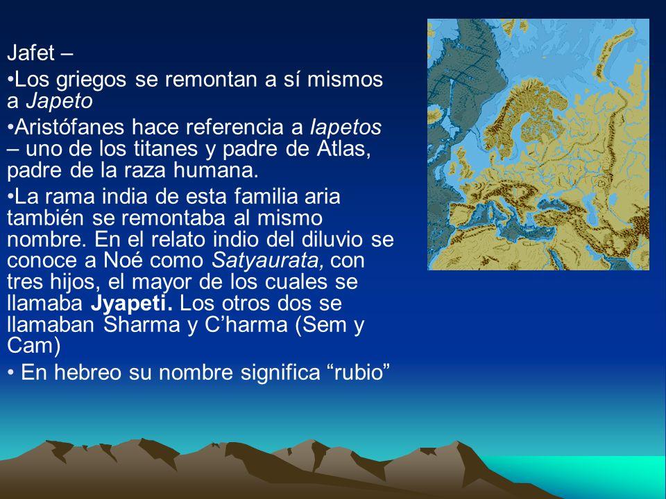 Jafet – Los griegos se remontan a sí mismos a Japeto Aristófanes hace referencia a Iapetos – uno de los titanes y padre de Atlas, padre de la raza hum