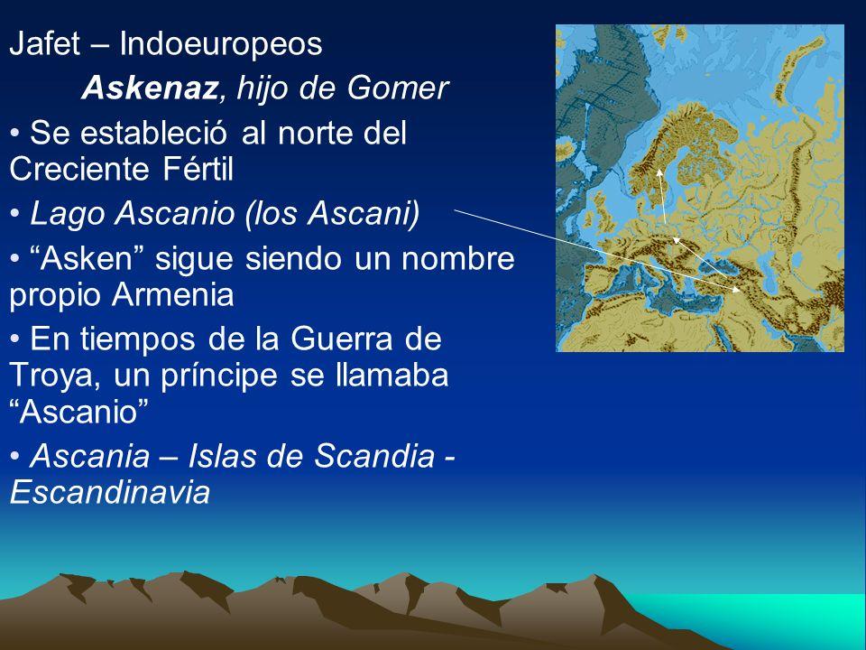 Jafet – Indoeuropeos Askenaz, hijo de Gomer Se estableció al norte del Creciente Fértil Lago Ascanio (los Ascani) Asken sigue siendo un nombre propio