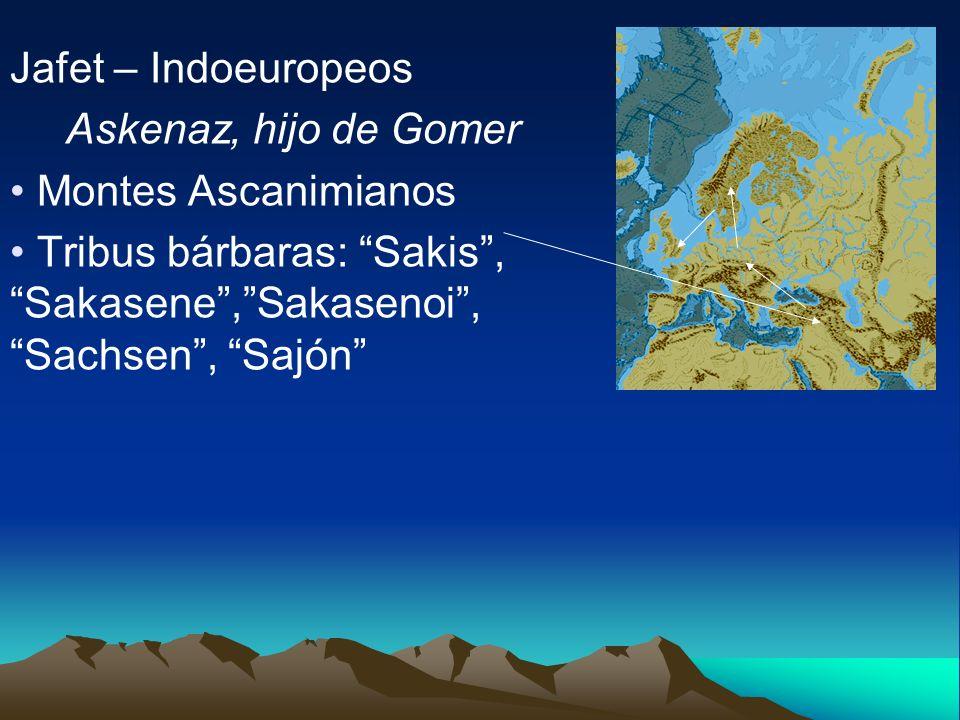 Jafet – Indoeuropeos Askenaz, hijo de Gomer Montes Ascanimianos Tribus bárbaras: Sakis, Sakasene,Sakasenoi, Sachsen, Sajón