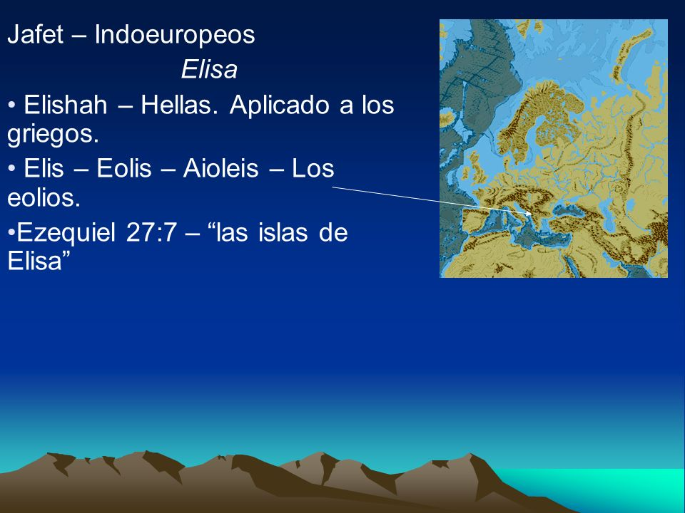 Jafet – Indoeuropeos Elisa Elishah – Hellas. Aplicado a los griegos. Elis – Eolis – Aioleis – Los eolios. Ezequiel 27:7 – las islas de Elisa