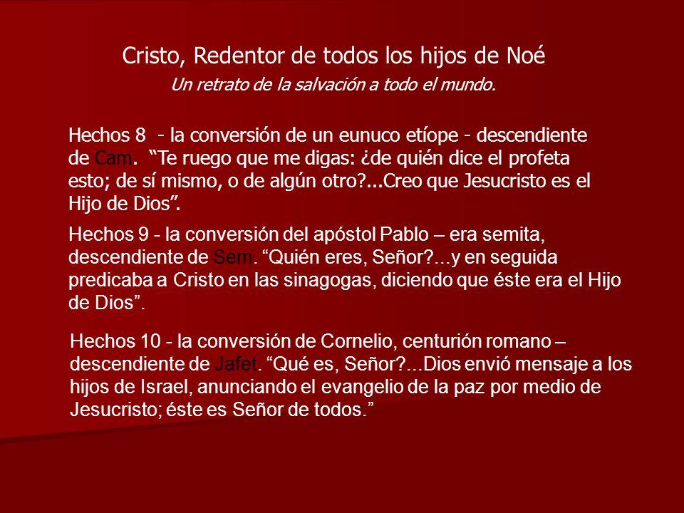 Cristo, Redentor de todos los hijos de Noé Un retrato de la salvación a todo el mundo. Hechos 8 - la conversión de un eunuco etíope - descendiente de