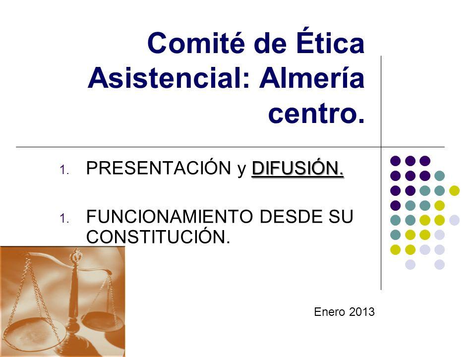 Comité de Ética Asistencial: Almería centro. DIFUSIÓN. 1. PRESENTACIÓN y DIFUSIÓN. 1. FUNCIONAMIENTO DESDE SU CONSTITUCIÓN. Enero 2013