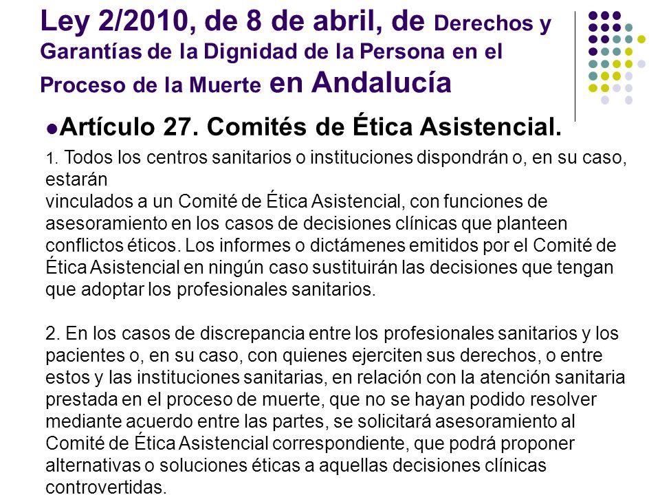 Ley 2/2010, de 8 de abril, de Derechos y Garantías de la Dignidad de la Persona en el Proceso de la Muerte en Andalucía Artículo 27. Comités de Ética