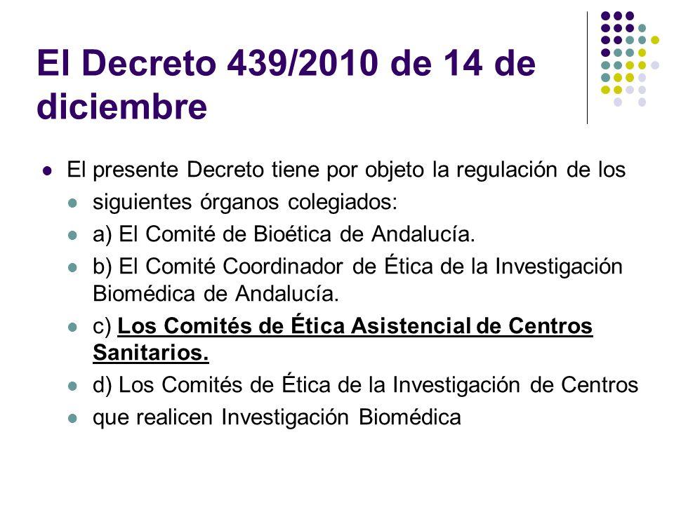 El Decreto 439/2010 de 14 de diciembre El presente Decreto tiene por objeto la regulación de los siguientes órganos colegiados: a) El Comité de Bioéti