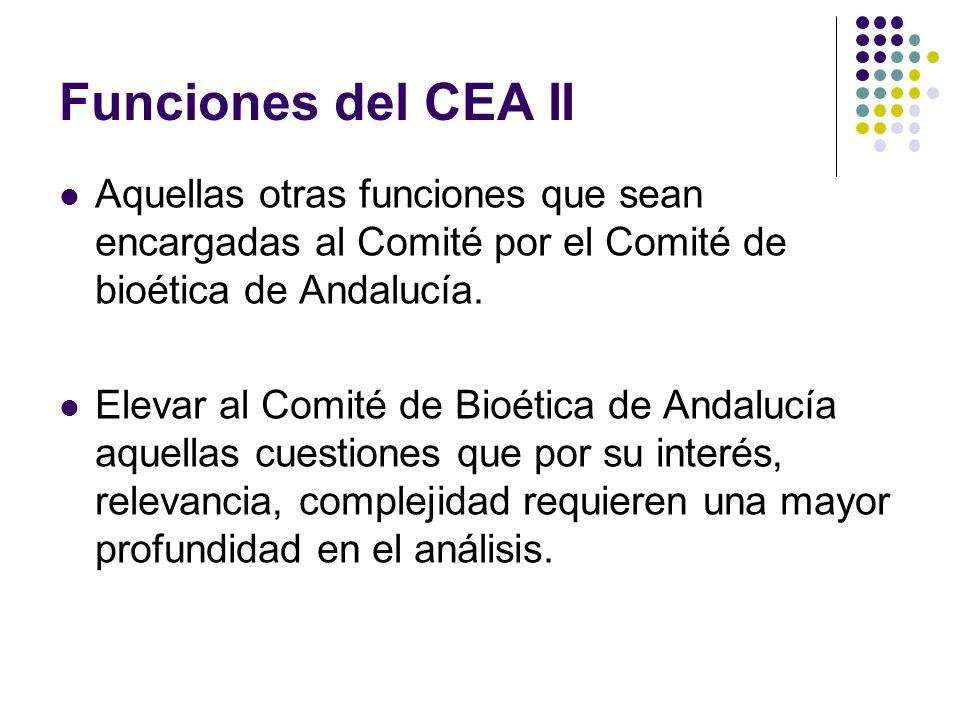 Funciones del CEA II Aquellas otras funciones que sean encargadas al Comité por el Comité de bioética de Andalucía. Elevar al Comité de Bioética de An