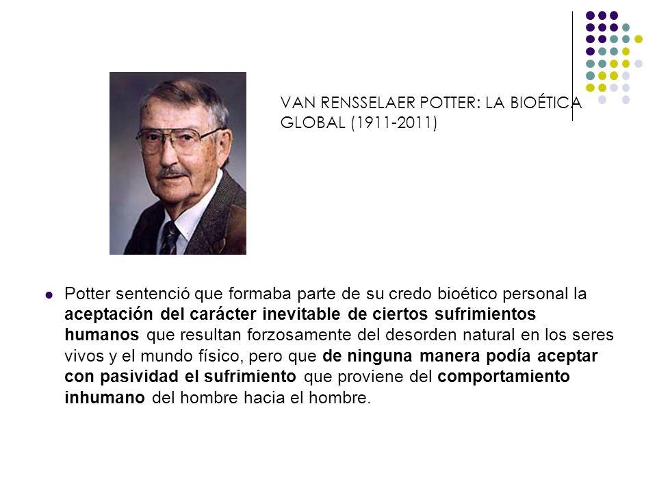 Potter sentenció que formaba parte de su credo bioético personal la aceptación del carácter inevitable de ciertos sufrimientos humanos que resultan fo