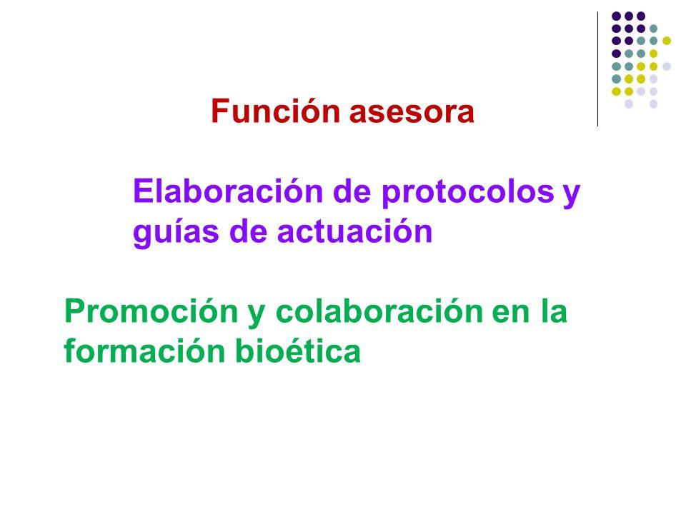 Función asesora Elaboración de protocolos y guías de actuación Promoción y colaboración en la formación bioética