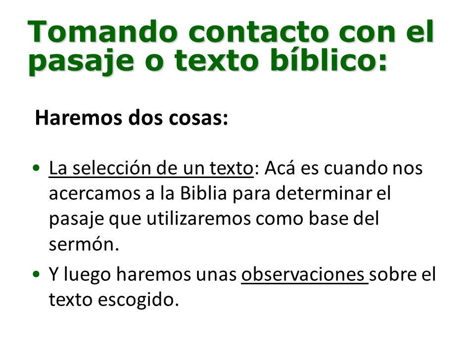 Tomando contacto con el pasaje o texto bíblico: La selección de un texto: Acá es cuando nos acercamos a la Biblia para determinar el pasaje que utilizaremos como base del sermón.