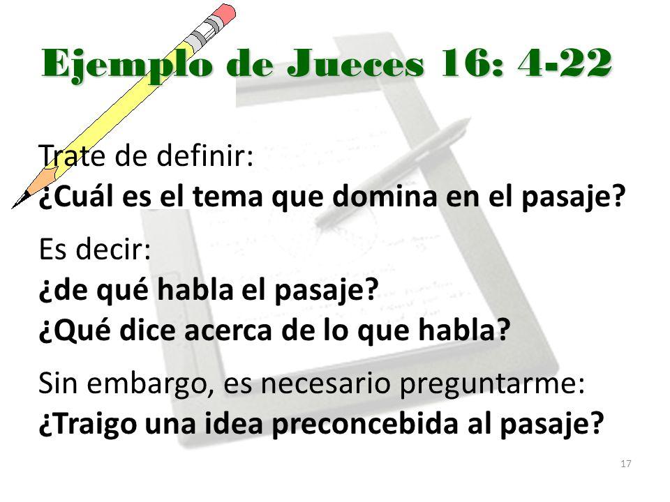 Ejemplo de Jueces 16: 4-22 Trate de definir: ¿Cuál es el tema que domina en el pasaje.