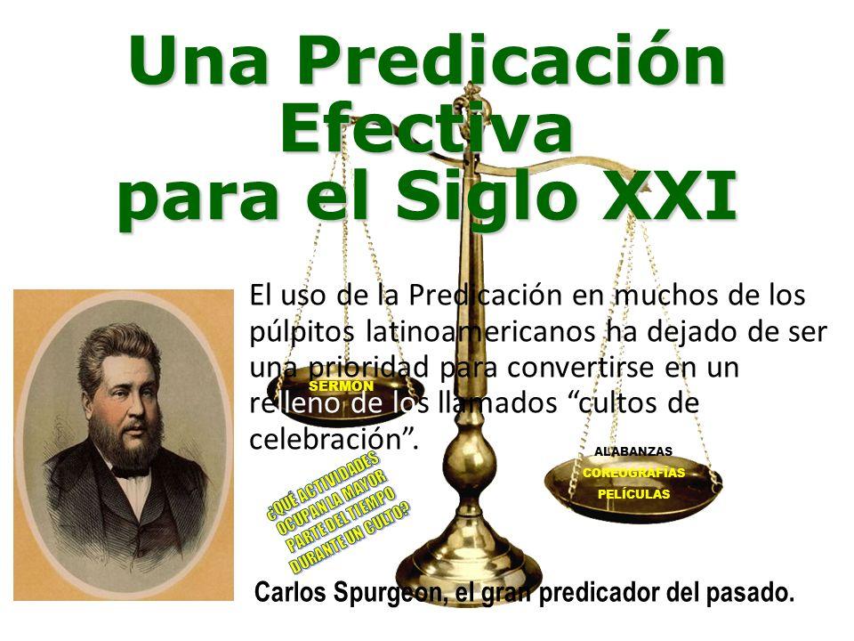 Una Predicación Efectiva para el Siglo XXI El uso de la Predicación en muchos de los púlpitos latinoamericanos ha dejado de ser una prioridad para convertirse en un relleno de los llamados cultos de celebración.