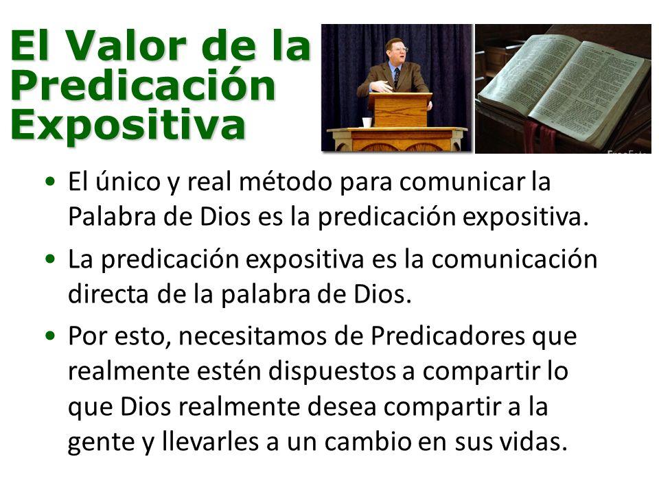 El Valor de la Predicación Expositiva El único y real método para comunicar la Palabra de Dios es la predicación expositiva.