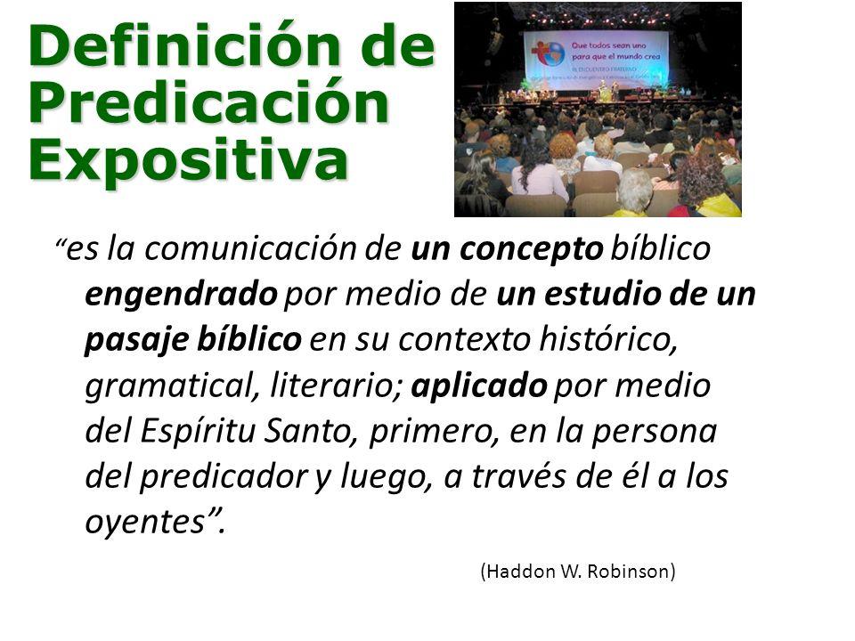 Definición de Predicación Expositiva es la comunicación de un concepto bíblico engendrado por medio de un estudio de un pasaje bíblico en su contexto histórico, gramatical, literario; aplicado por medio del Espíritu Santo, primero, en la persona del predicador y luego, a través de él a los oyentes.