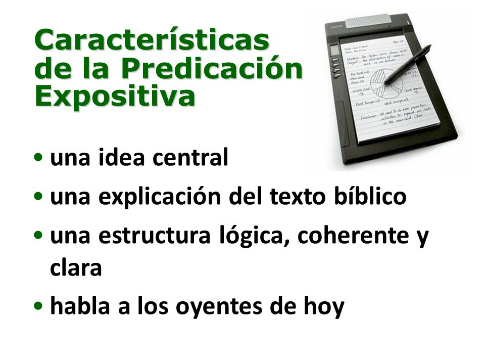 Características de la Predicación Expositiva una idea central una explicación del texto bíblico una estructura lógica, coherente y clara habla a los oyentes de hoy