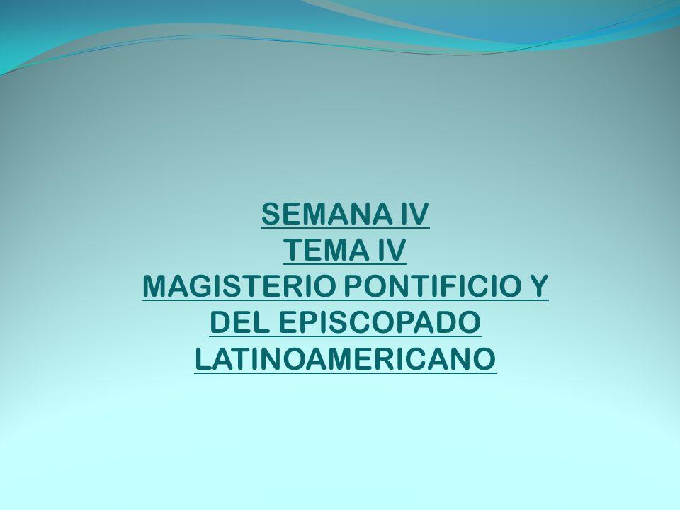 SEMANA IV TEMA IV MAGISTERIO PONTIFICIO Y DEL EPISCOPADO LATINOAMERICANO