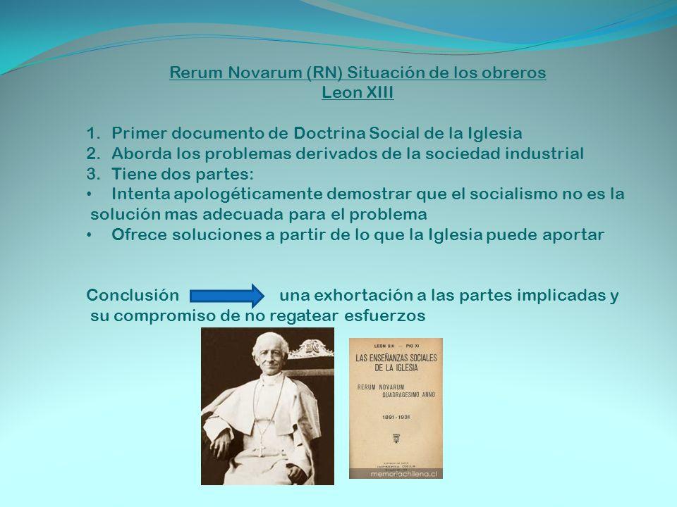 Rerum Novarum (RN) Situación de los obreros Leon XIII 1.Primer documento de Doctrina Social de la Iglesia 2.Aborda los problemas derivados de la socie
