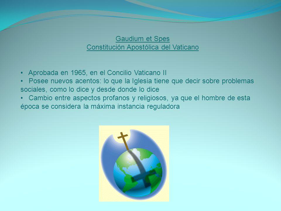 Gaudium et Spes Constitución Apostólica del Vaticano Aprobada en 1965, en el Concilio Vaticano II Posee nuevos acentos: lo que la Iglesia tiene que de