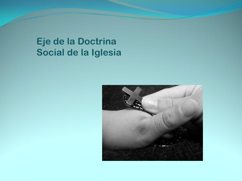 Eje de la Doctrina Social de la Iglesia
