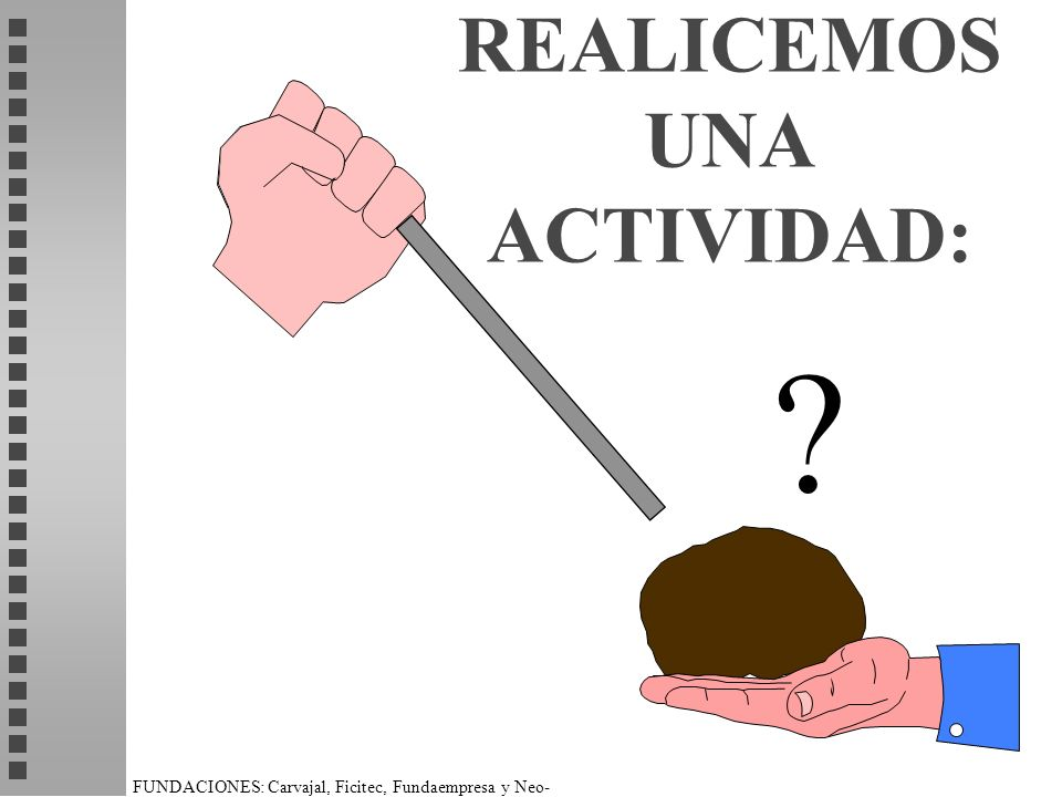 FUNDACIONES: Carvajal, Ficitec, Fundaempresa y Neo- Humanista. REALICEMOS UNA ACTIVIDAD: ?