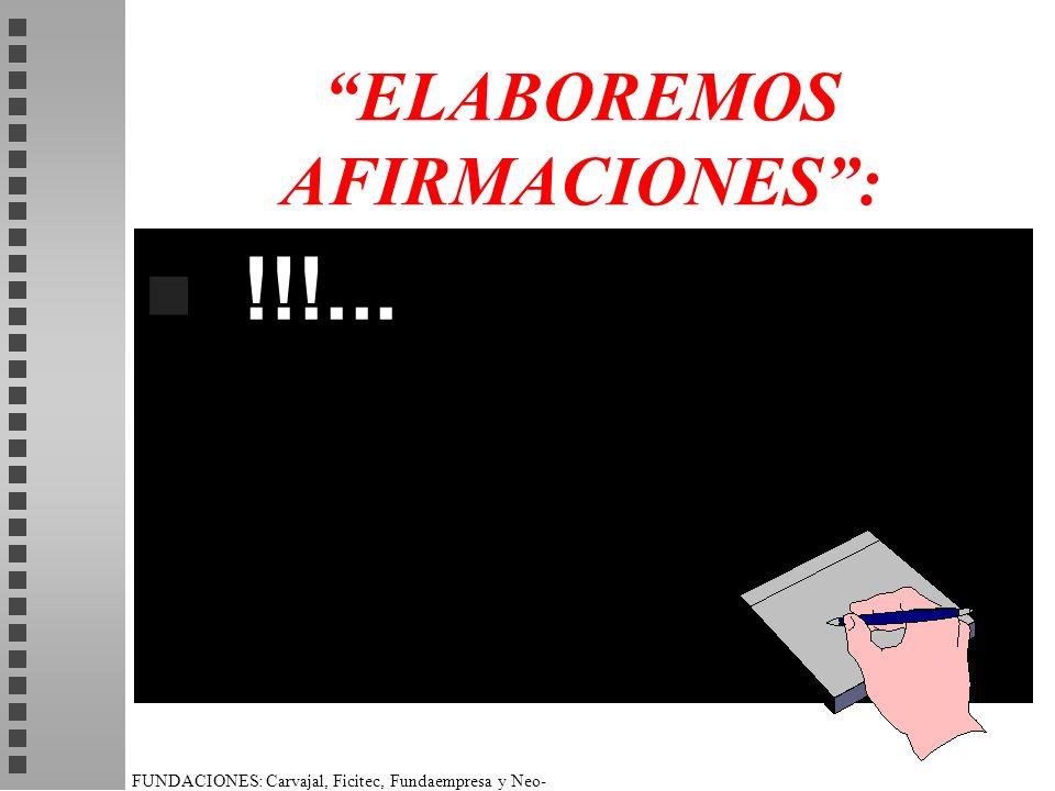 FUNDACIONES: Carvajal, Ficitec, Fundaempresa y Neo- Humanista. ELABOREMOS AFIRMACIONES: n !!!...