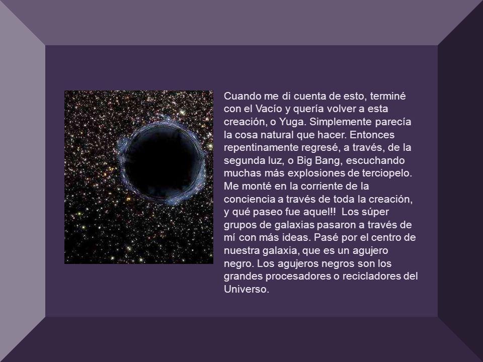 A medida que exploraba el vacío en mi experiencia de vida después de la muerte y todos los Yugas y las creaciones, yo estaba completamente fuera del tiempo y el espacio tal como lo conocemos.