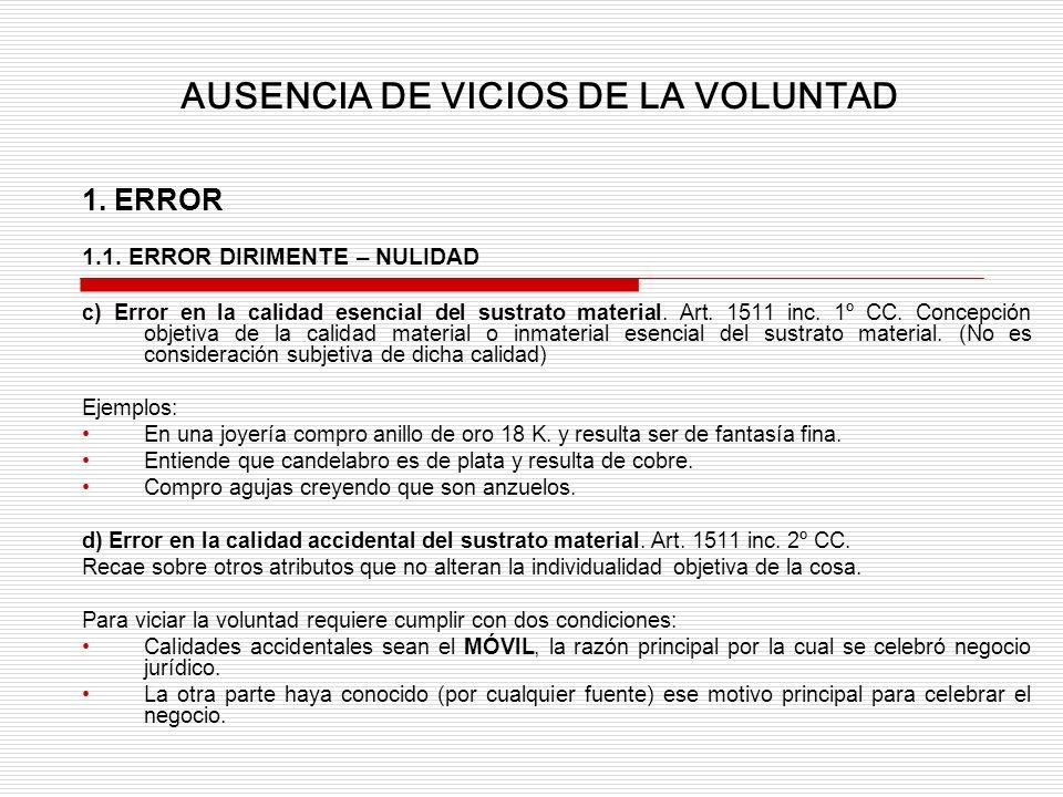 1. ERROR 1.1. ERROR DIRIMENTE – NULIDAD c) Error en la calidad esencial del sustrato material. Art. 1511 inc. 1º CC. Concepción objetiva de la calidad