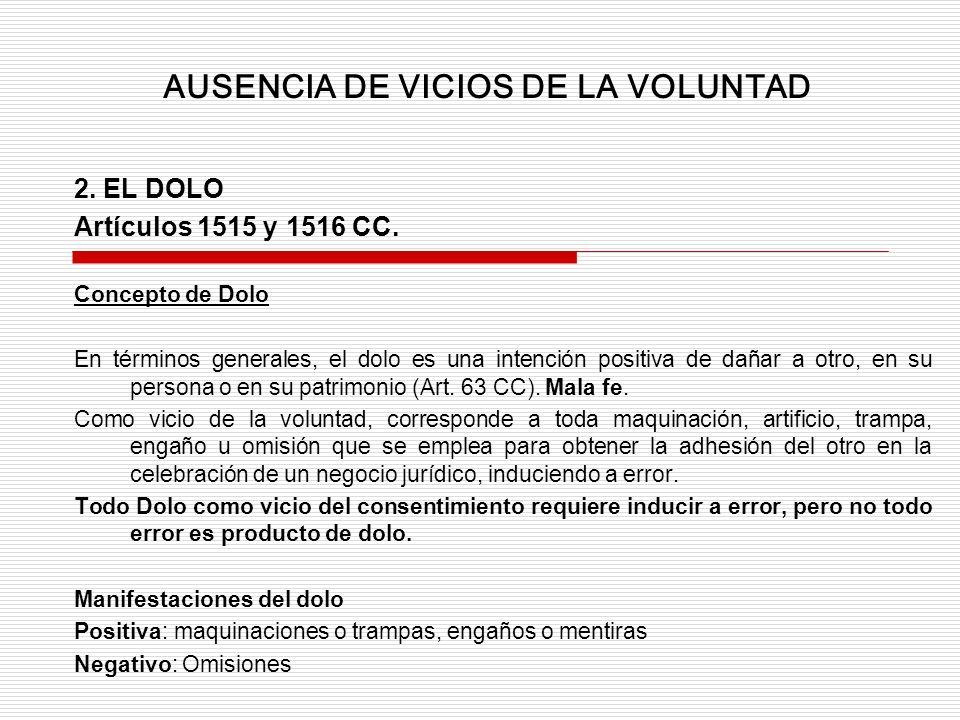 2. EL DOLO Artículos 1515 y 1516 CC. Concepto de Dolo En términos generales, el dolo es una intención positiva de dañar a otro, en su persona o en su
