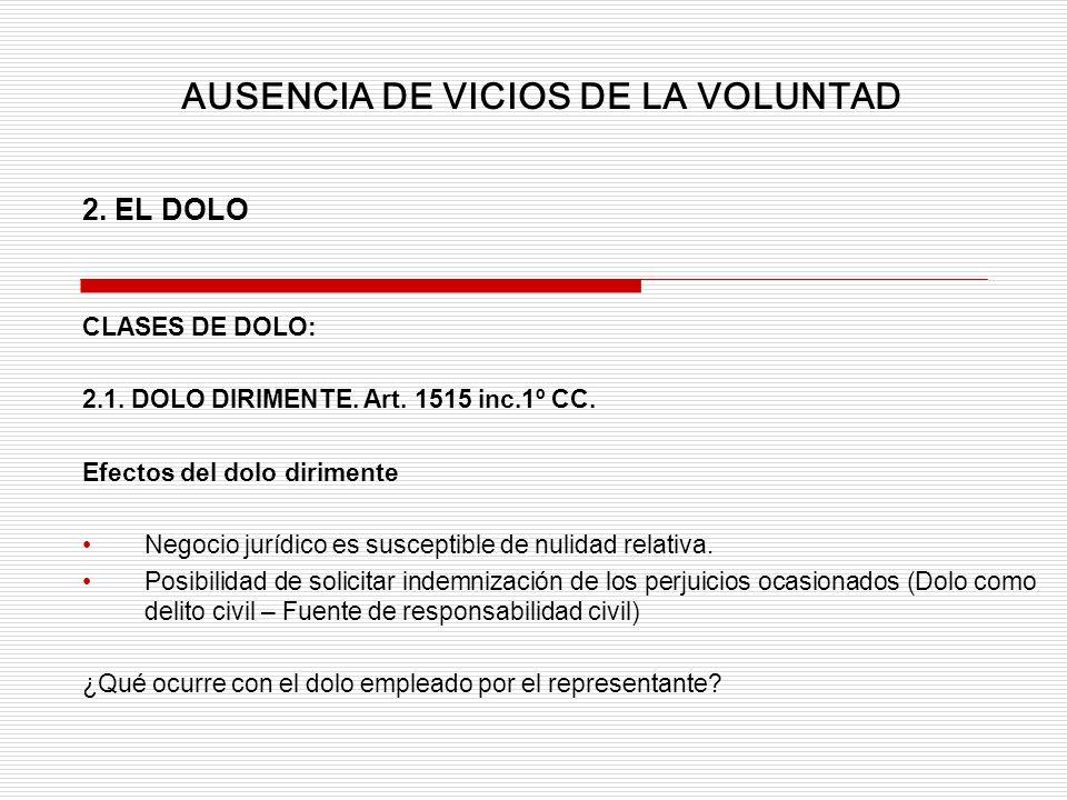 2. EL DOLO CLASES DE DOLO: 2.1. DOLO DIRIMENTE. Art. 1515 inc.1º CC. Efectos del dolo dirimente Negocio jurídico es susceptible de nulidad relativa. P