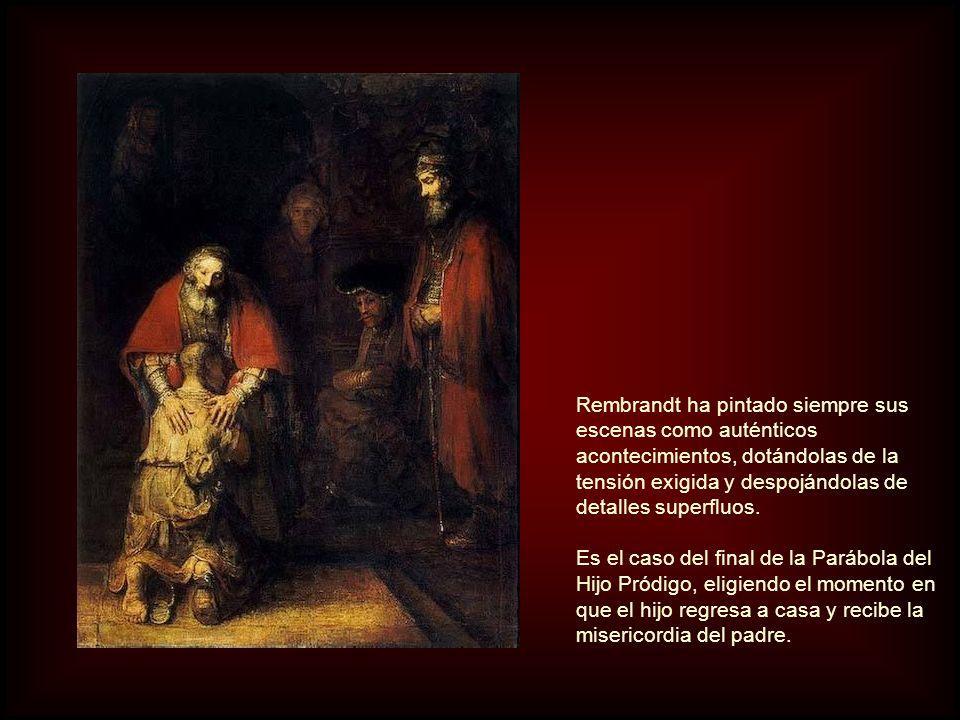 Rembrandt ha pintado siempre sus escenas como auténticos acontecimientos, dotándolas de la tensión exigida y despojándolas de detalles superfluos.