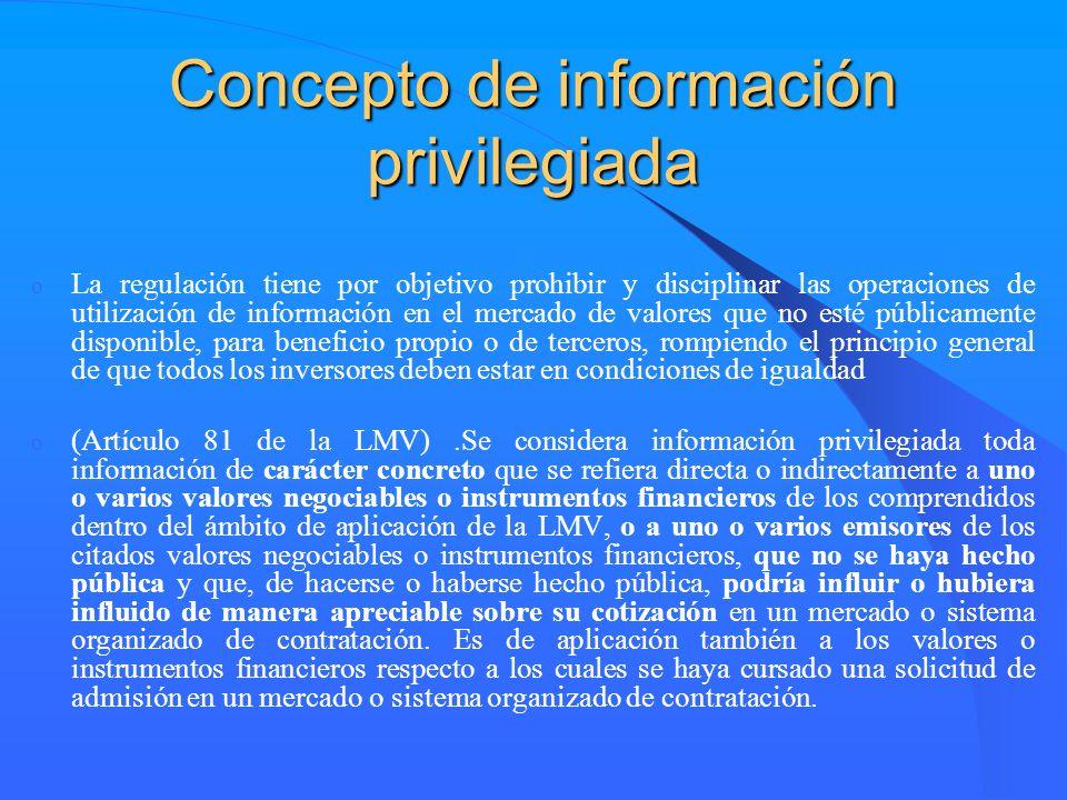Concepto de información privilegiada o La regulación tiene por objetivo prohibir y disciplinar las operaciones de utilización de información en el mer