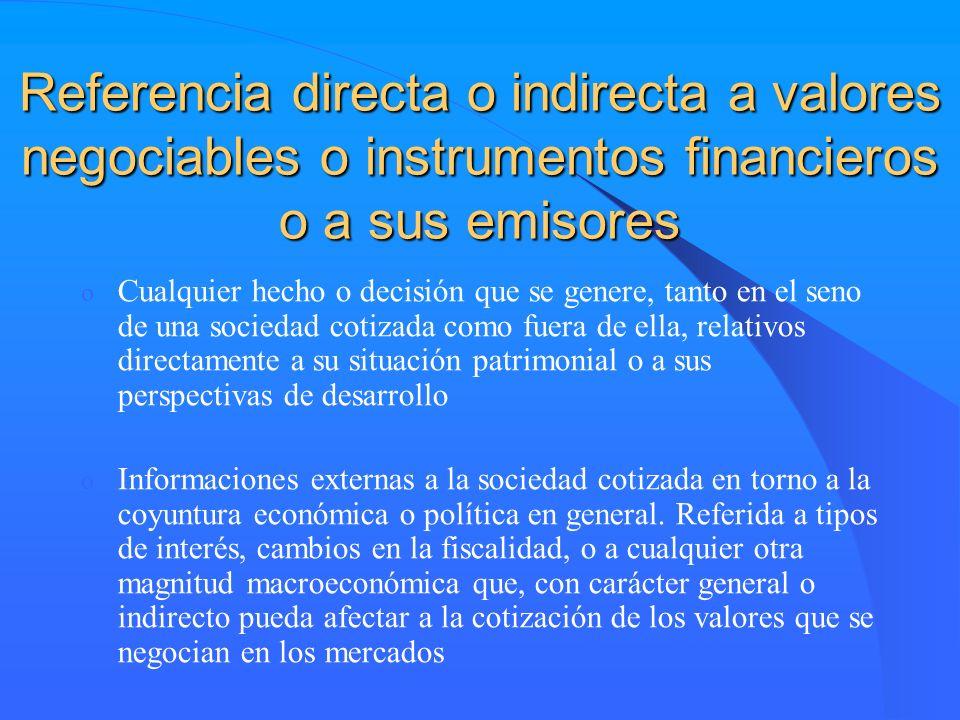 Referencia directa o indirecta a valores negociables o instrumentos financieros o a sus emisores o Cualquier hecho o decisión que se genere, tanto en