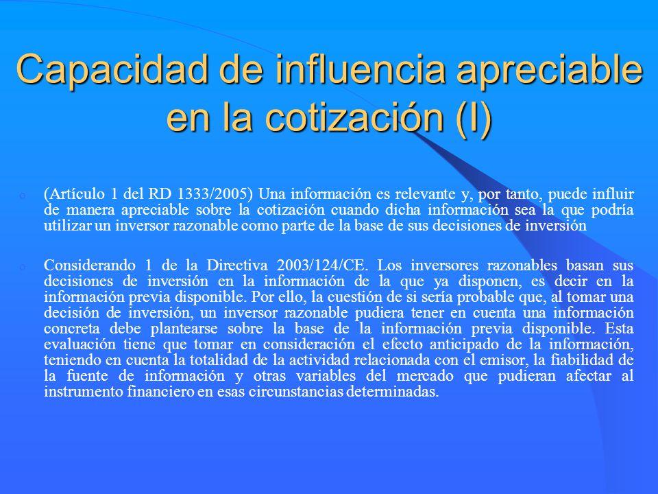 Capacidad de influencia apreciable en la cotización (I) o (Artículo 1 del RD 1333/2005) Una información es relevante y, por tanto, puede influir de ma