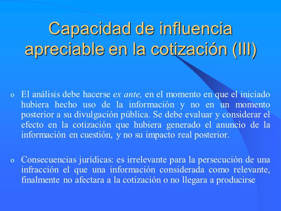 Capacidad de influencia apreciable en la cotización (III) o El análisis debe hacerse ex ante, en el momento en que el iniciado hubiera hecho uso de la