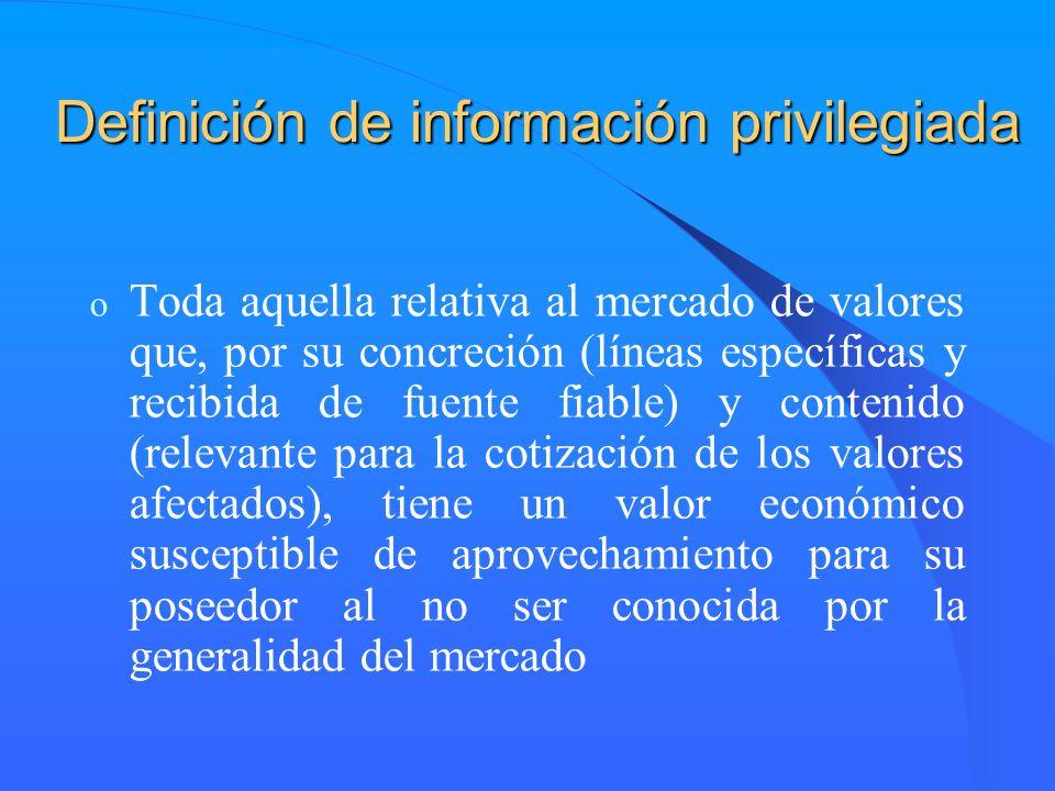 Definición de información privilegiada o Toda aquella relativa al mercado de valores que, por su concreción (líneas específicas y recibida de fuente f