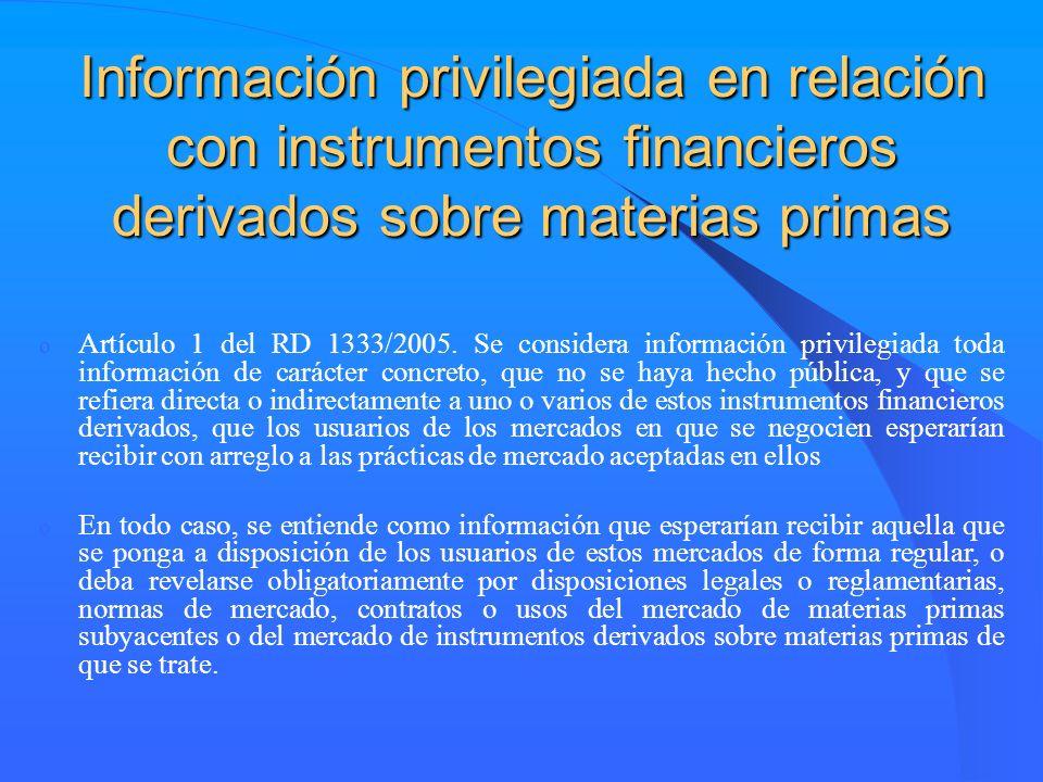 Información privilegiada en relación con instrumentos financieros derivados sobre materias primas o Artículo 1 del RD 1333/2005. Se considera informac