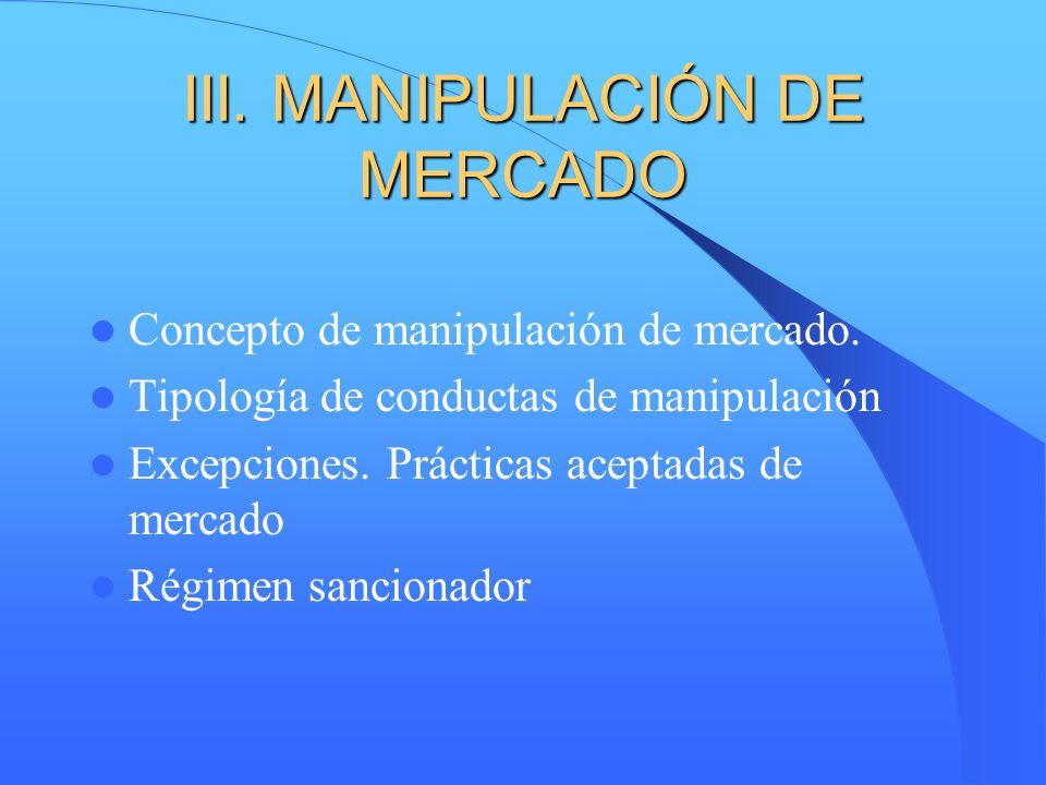 III. MANIPULACIÓN DE MERCADO Concepto de manipulación de mercado. Tipología de conductas de manipulación Excepciones. Prácticas aceptadas de mercado R