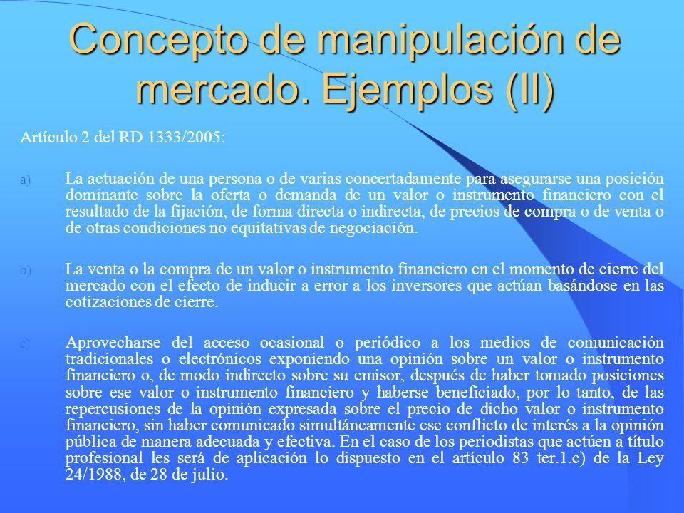 Concepto de manipulación de mercado. Ejemplos (II) Artículo 2 del RD 1333/2005: a) La actuación de una persona o de varias concertadamente para asegur