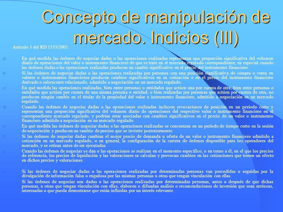 Concepto de manipulación de mercado. Indicios (III) Artículo 3 del RD 1333/2005: a) En qué medida las órdenes de negociar dadas o las operaciones real