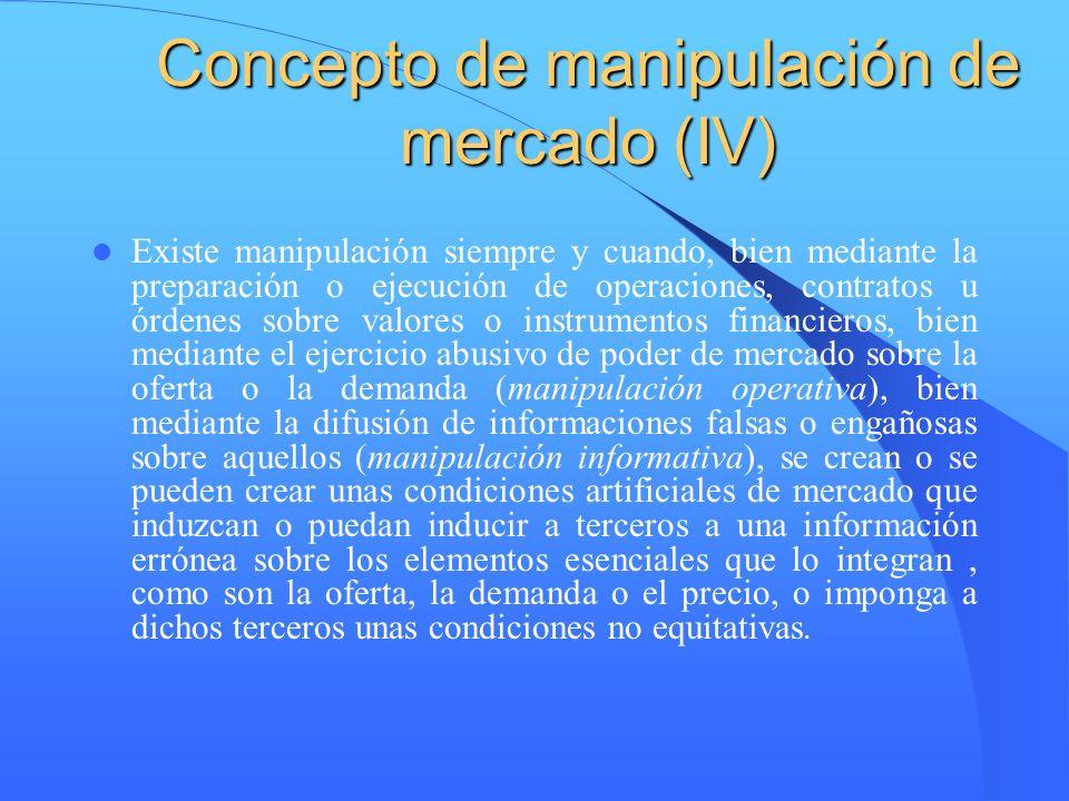 Concepto de manipulación de mercado (IV) Existe manipulación siempre y cuando, bien mediante la preparación o ejecución de operaciones, contratos u ór