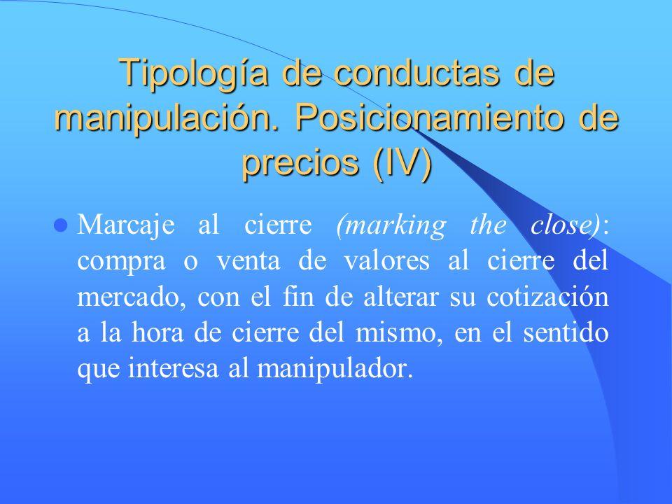 Tipología de conductas de manipulación. Posicionamiento de precios (IV) Marcaje al cierre (marking the close): compra o venta de valores al cierre del