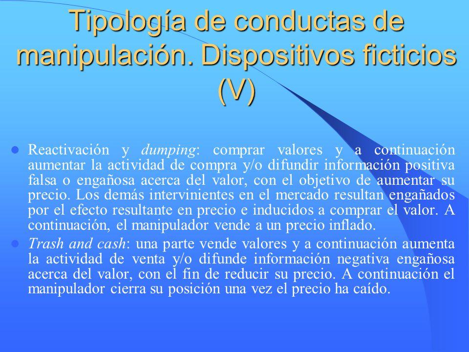 Tipología de conductas de manipulación. Dispositivos ficticios (V) Reactivación y dumping: comprar valores y a continuación aumentar la actividad de c