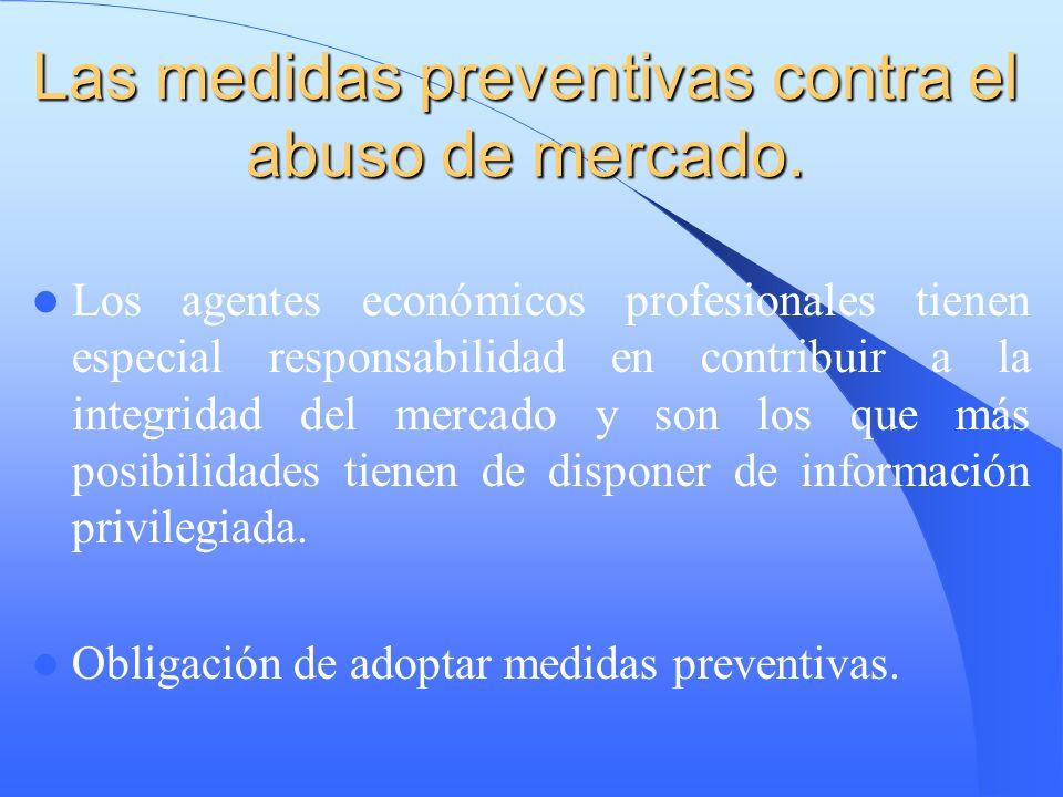 Las medidas preventivas contra el abuso de mercado. Los agentes económicos profesionales tienen especial responsabilidad en contribuir a la integridad