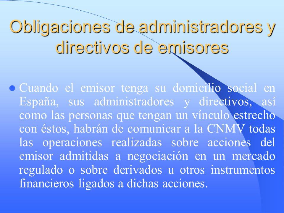 Obligaciones de administradores y directivos de emisores Cuando el emisor tenga su domicilio social en España, sus administradores y directivos, así c