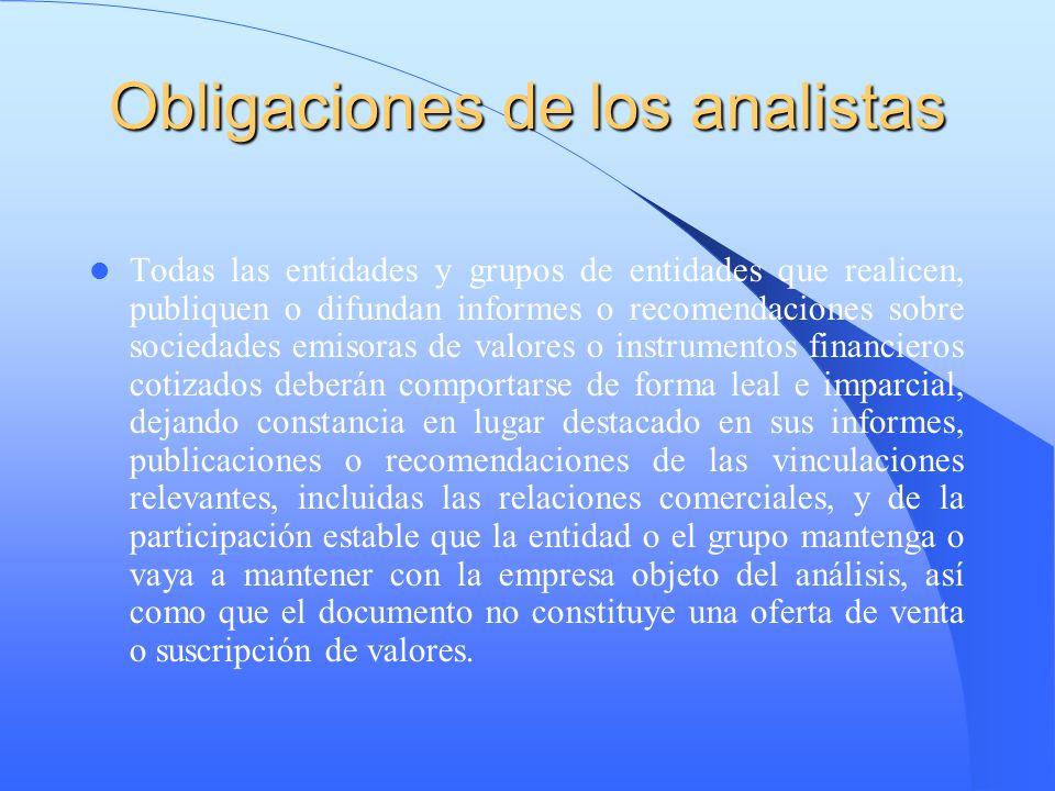 Obligaciones de los analistas Todas las entidades y grupos de entidades que realicen, publiquen o difundan informes o recomendaciones sobre sociedades